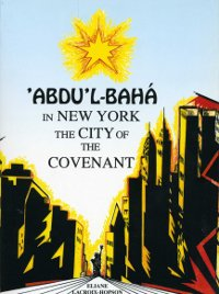 'Abdu'l-Bahá in New York, the City of the Covenant