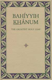 Bahiyyih Khanum: The Greatest Holy Leaf