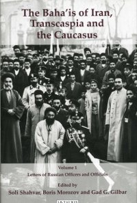 Baha'is of Iran, The - Transcaspia and the Caucasus Vol. 1