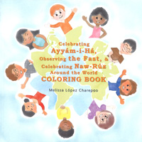 Celebrating Ayyam-i-Ha, Observing the Fast, & Celebrating Naw-Ruz Around the World Coloring Book