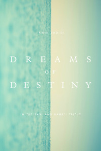 Dreams of Destiny in the Babi and Baha'i Faiths (Originally $17)