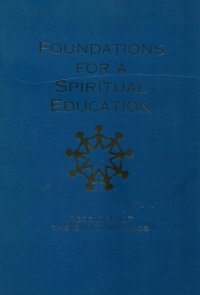 Foundations for Spiritual Education: Research of the Baha'i Writings