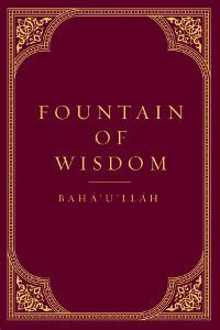 Fountain of Wisdom: Tablets of Baha'u'llah