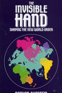 Invisible Hand, The: Shaping the New World Order