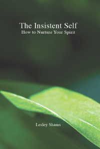The Insistent Self: How to Nurture Your Spirit