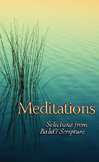 Meditations: Selections from Baha'i Scripture (eBook - mobi)