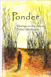 Ponder: Musings on the Art of Baha'i Meditation