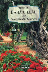 Stories of Baha'u'llah and Some Notable Believers