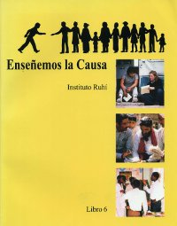 Ruhi Book 6 - Ensenemos la Causa (Spanish)