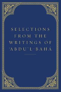 Selections From The Writings of Abdu'l-Baha'