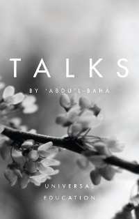 Talks by Abdu'l-Baha: Universal Education