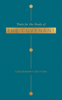 Texts for the Study of the Covenant: Special Centenary Edition