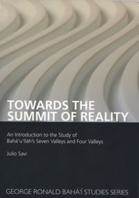Towards the Summit of Reality: An Introduction to the Study of Baha'u'llah's Seven Valleys and Four Valleys