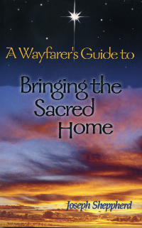 Wayfarer's Guide to Bringing the Sacred Home, A