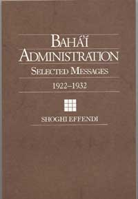 Baha'i Administration: Selected Messages 1922 - 1932