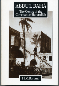 Abdu'l-Baha: The Centre of the Covenant of Baha'u'llah