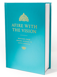 Afire with the Vision: Messages from Shoghi Effendi to Latin America