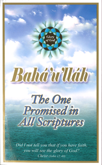 Baha'u'llah: The One Promised in All Scriptures