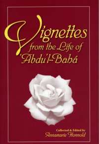 Vignettes from the Life of Abdu'l-Baha